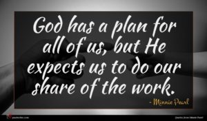 Minnie Pearl quote : God has a plan ...