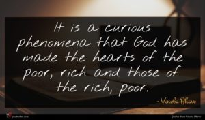 Vinoba Bhave quote : It is a curious ...