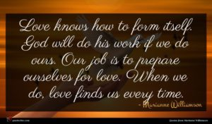 Marianne Williamson quote : Love knows how to ...