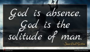Jean-Paul Sartre quote : God is absence God ...