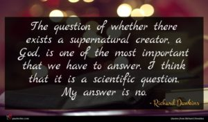 Richard Dawkins quote : The question of whether ...
