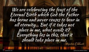 Meister Eckhart quote : We are celebrating the ...