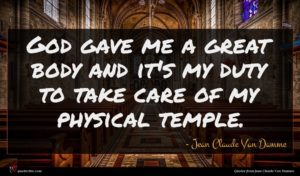 Jean Claude Van Damme quote : God gave me a ...