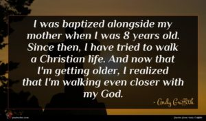 Andy Griffith quote : I was baptized alongside ...