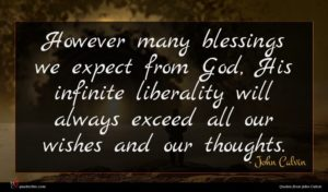 John Calvin quote : However many blessings we ...
