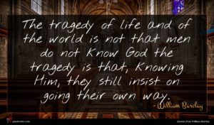 William Barclay quote : The tragedy of life ...