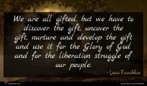 Louis Farrakhan quote : We are all gifted ...