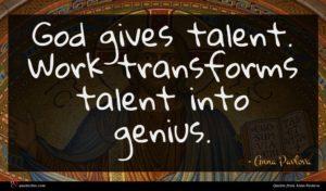 Anna Pavlova quote : God gives talent Work ...