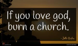 Jello Biafra quote : If you love god ...