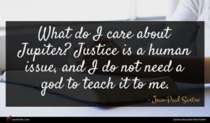 Jean-Paul Sartre quote : What do I care ...