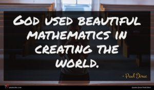 Paul Dirac quote : God used beautiful mathematics ...