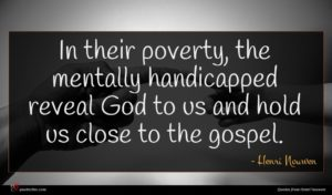 Henri Nouwen quote : In their poverty the ...