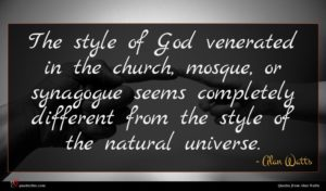 Alan Watts quote : The style of God ...