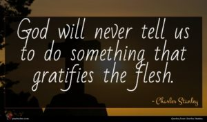 Charles Stanley quote : God will never tell ...