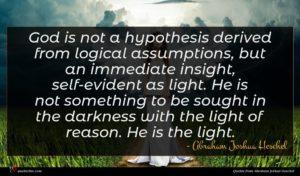 Abraham Joshua Heschel quote : God is not a ...
