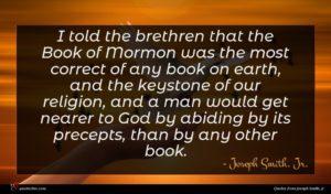 Joseph Smith, Jr. quote : I told the brethren ...