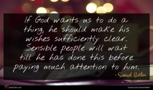 Samuel Butler quote : If God wants us ...
