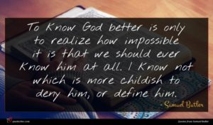 Samuel Butler quote : To know God better ...