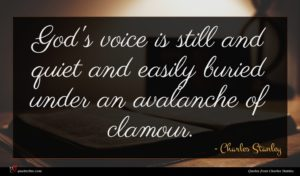 Charles Stanley quote : God's voice is still ...