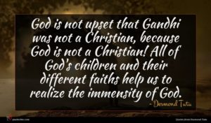 Desmond Tutu quote : God is not upset ...