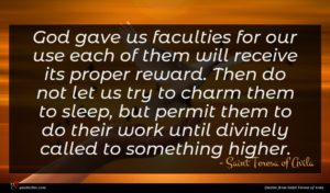 Saint Teresa of Avila quote : God gave us faculties ...