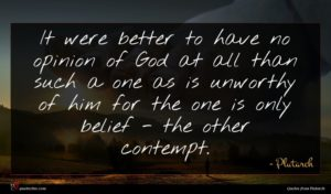 Plutarch quote : It were better to ...