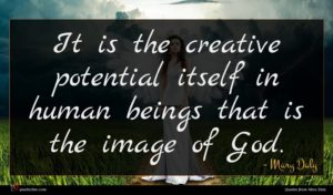 Mary Daly quote : It is the creative ...