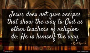 Karl Barth quote : Jesus does not give ...