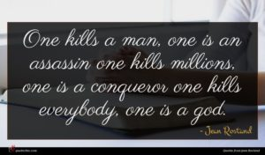 Jean Rostand quote : One kills a man ...