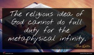 Alan Watts quote : The religious idea of ...