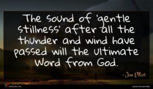 Jim Elliot quote : The sound of 'gentle ...