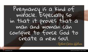 Robert Anton Wilson quote : Pregnancy is a kind ...