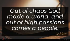 Lord Byron quote : Out of chaos God ...