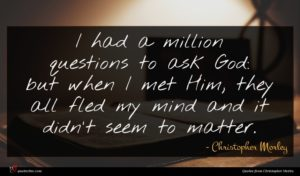 Christopher Morley quote : I had a million ...