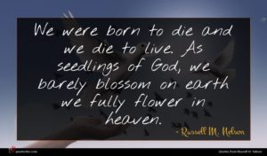 Russell M. Nelson quote : We were born to ...