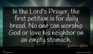 Woodrow Wilson quote : In the Lord's Prayer ...
