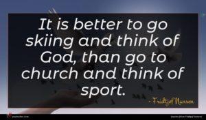 Fridtjof Nansen quote : It is better to ...