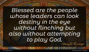 Henry A. Kissinger quote : Blessed are the people ...
