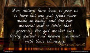 Robert Green Ingersoll quote : Few nations have been ...