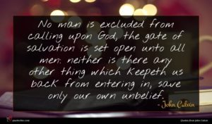 John Calvin quote : No man is excluded ...