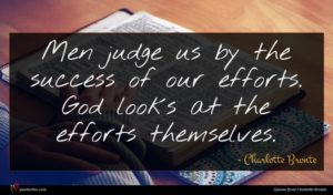 Charlotte Bronte quote : Men judge us by ...