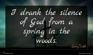 Georg Trakl quote : I drank the silence ...