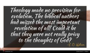 E. O. Wilson quote : Theology made no provision ...