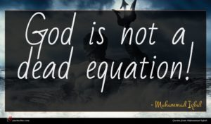 Muhammad Iqbal quote : God is not a ...