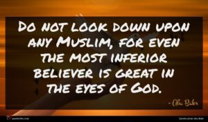 Abu Bakr quote : Do not look down ...
