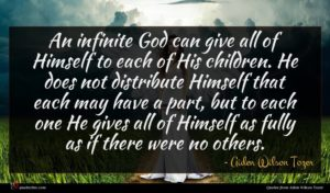 Aiden Wilson Tozer quote : An infinite God can ...