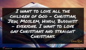 Anne Rice quote : I want to love ...