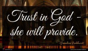 Emmeline Pankhurst quote : Trust in God - ...