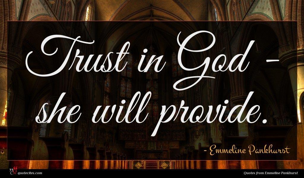Trust in God - she will provide.