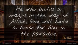 Abu Bakr quote : He who builds a ...
